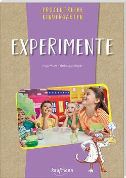 Projektreihe Kindergarten Experimente von Meyer,  Rebecca, Mohr,  Anja
