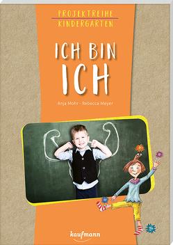 Projektreihe Kindergarten – Ich bin ich von Meyer,  Rebecca, Mohr,  Anja