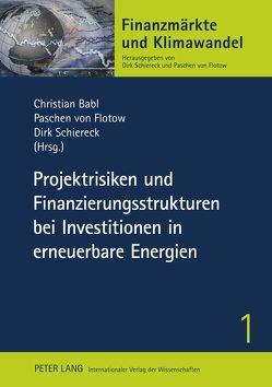Projektrisiken und Finanzierungsstrukturen bei Investitionen in erneuerbare Energien von Babl,  Christian, Flotow,  Paschen von, Schiereck,  Dirk