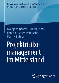 Projektrisikomanagement im Mittelstand von Becker,  Wolfgang, Ebner,  Robert, Fischer-Petersohn,  Daniela, Ruhnau,  Marcus