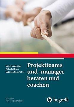 Projektteams und -manager beraten und coachen von Kraus,  Rafaela, Rosenstiel,  Lutz, Wastian,  Monika