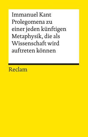 Prolegomena zu einer jeden künftigen Metaphysik, die als Wissenschaft wird auftreten können von Kant,  Immanuel, Malter,  Rudolf
