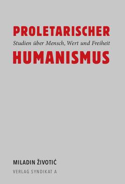 Proletarischer Humanismus von Bunk,  Anna, Fuß,  Frederik, Pataki,  Heidi, Schuh,  Frederike Hildegard, Životić,  Miladin