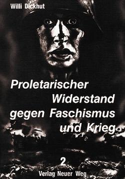 Proletarischer Widerstand gegen Faschismus und Krieg von Dickhut,  Willi