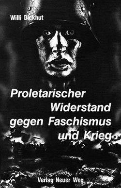Proletarischer Widerstand gegen Faschismus und Krieg von Dickhut,  Willi, Engel,  Stefan