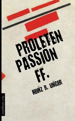 Proletenpassion ff. von Unger,  Heinz R.