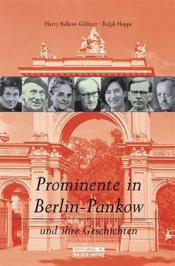 Prominente in Berlin-Pankow und ihre Geschichten von Balkow-Gölitzer,  Harry, Hoppe,  Ralph