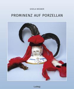 Prominenz auf Porzellan von Wegner,  Gisela