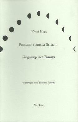 Promontorium Somnii /Vorgebirge des Traums von Hugo,  Victor, Leyn,  Urs van der, Schwab,  Thomas