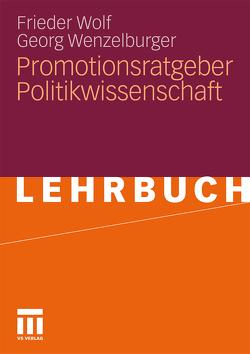 Promotionsratgeber Politikwissenschaft von Wenzelburger,  Georg, Wolf,  Frieder