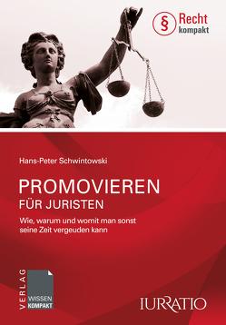 Promovieren für Juristen von Schwintowski,  Hans-Peter