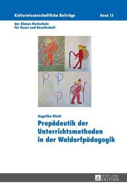 Propädeutik der Unterrichtsmethoden in der Waldorfpädagogik von Wiehl,  Angelika