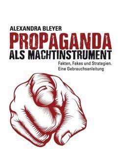 Propaganda als Machtinstrument von Bleyer,  Alexandra