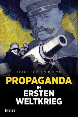 Propaganda im Ersten Weltkrieg von Bremm,  Klaus-Jürgen