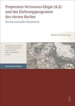 """Properzens """"Vertumnus""""-Elegie (4,2) und das Dichtungsprogramm des vierten Buches von Karacsony,  Robert"""
