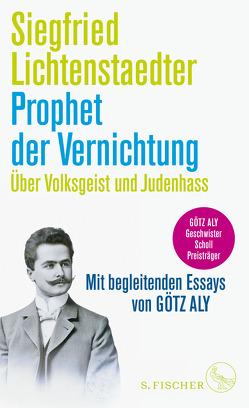 Prophet der Vernichtung. Über Volksgeist und Judenhass (1865-1942) von Aly,  Götz, Lichtenstaedter,  Siegfried