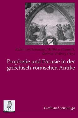 Prophetie und Parusie in der griechisch-römischen Antike von Steinhart,  Matthias, Vielberg,  Meinolf, von Haehling,  Raban