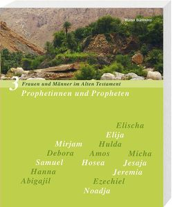 Prophetinnen und Propheten Frauen und Männer im Alten Testament, Band 3 von Bühlmann,  Walter, Egger,  Christine