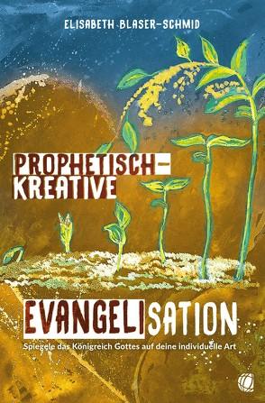 Prophetisch-kreative Evangelisation von Blaser-Schmid,  Elisabeth