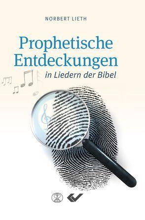 Prophetische Entdeckungen in Liedern der Bibel von Lieth,  Norbert