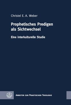 Prophetisches Predigen als Sichtwechsel von Weber,  Christel E. A.