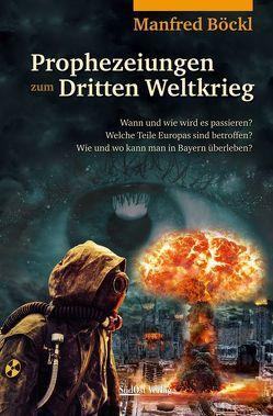 Prophezeiungen zum Dritten Weltkrieg von Böckl ,  Manfred
