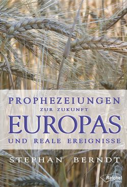 Prophezeiungen zur Zukunft Europas und reale Ereignisse von Berndt,  Stephan