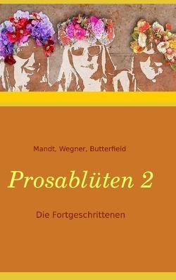 Prosablüten 2 von Butterfield,  Karla J., Mandt,  Sylvia, Wegner-Hören,  Sibylle