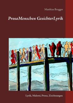 ProsaMenschen GesichterLyrik von Brugger,  Matthias