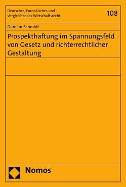 Prospekthaftung im Spannungsfeld von Gesetz und richterrechtlicher Gestaltung von Schmidt,  Damian