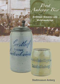 Prost Amberger Bier – Amberger Brauerei- und Wirtshauskrüge von Rauchbauer,  Judith von, Schossig,  Alexander