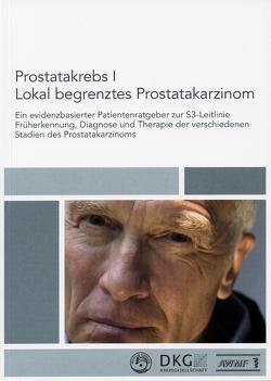 Prostatakrebs I. Lokal begrenztes Prostatakarzinom von Deutsche Krebsgesellschaft