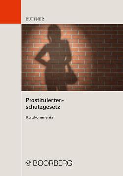 Prostituiertenschutzgesetz von Büttner,  Manfred