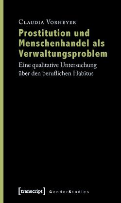 Prostitution und Menschenhandel als Verwaltungsproblem von Vorheyer,  Claudia