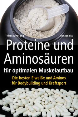 Proteine und Aminosäuren für optimalen Muskelaufbau von Arndt,  Klaus
