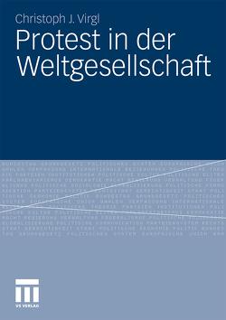 Protest in der Weltgesellschaft von Virgl,  Christoph J.