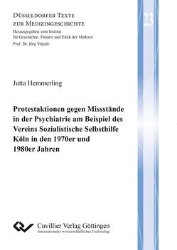 Protestaktionen gegen Missstände in der Psychiatrie am Beispiel des Vereins Sozialistische Selbsthilfe Köln in den 1970er und 1980er Jahren von Hemmerling,  Jutta