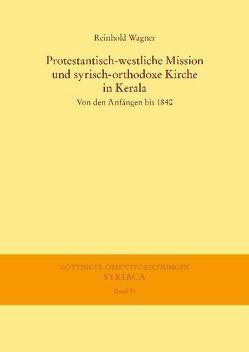 Protestantisch-westliche Mission und syrisch-orthodoxe Kirche in Kerala von Wagner,  Reinhold