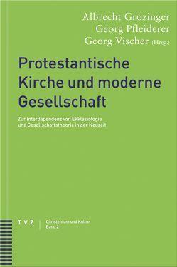 Protestantische Kirche und moderne Gesellschaft von Grözinger,  Albrecht, Pfleiderer,  Georg, Vischer,  Georg