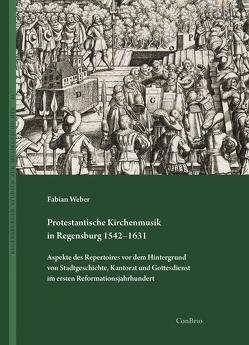 Protestantische Kirchenmusik in Regensburg 1542–1631 von Weber,  Fabian