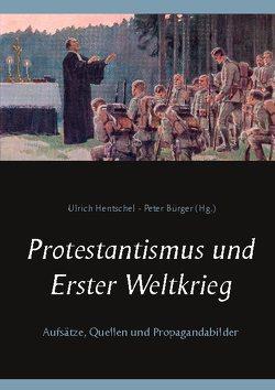 Protestantismus und Erster Weltkrieg von Bürger,  Peter, Hentschel,  Ulrich