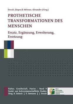 Prothetische Transformationen des Menschen von Métraux,  Alexandre, Straub,  Jürgen