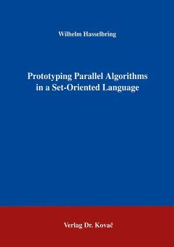Prototyping Parallel Algorithms in a Set-Oriented Language von Hasselbring,  Wilhelm