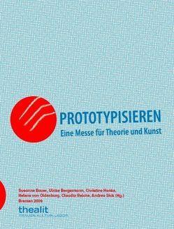 Prototypisieren. Eine Messe für Theorie und Kunst von Bauer,  Susanne, Bergermann,  Ulrike, Hanke,  Christine, Oldenburg,  Helene von, Reiche,  Claudia, Sick,  Andrea
