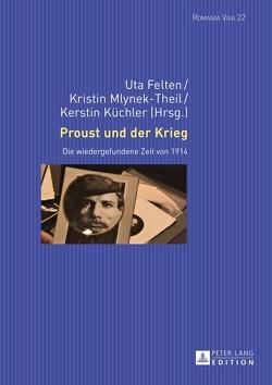 Proust und der Krieg von Felten,  Uta, Küchler,  Kerstin, Mlynek-Theil,  Kristin