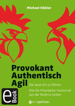 Provokant – Authentisch – Agil von Hübler,  Michael