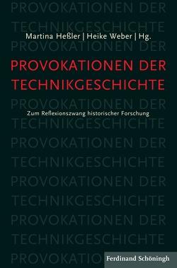 Provokationen der Technikgeschichte von Hessler,  Martina, Weber,  Heike