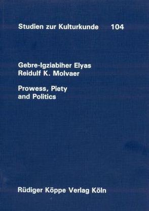 Prowess, Piety and Politics von Elyas,  Gebre I., Molvaer,  Reidulf K.