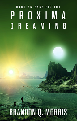 Proxima Dreaming von Morris,  Brandon Q.