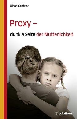 Proxy – dunkle Seite der Mütterlichkeit von Sachsse,  Ulrich